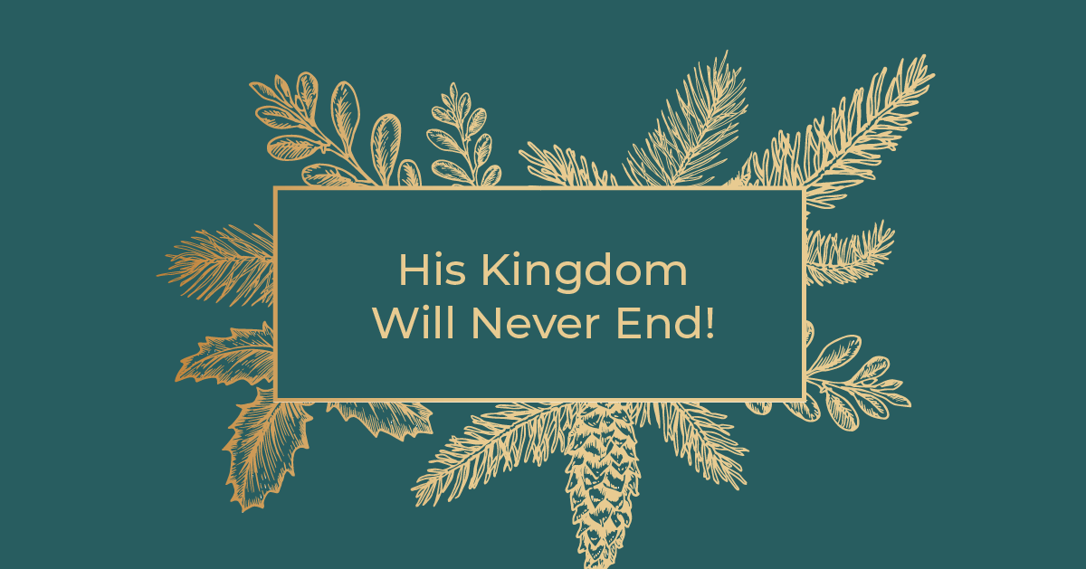 His Kingdom Will Never End!